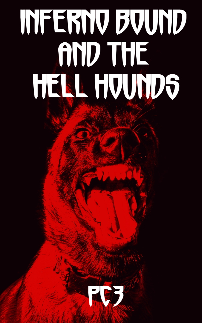 Inferno Bound and the Hell Hounds